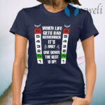 When Life Gets Bad Remember It's Only Down The Rest Is Up T-Shirt