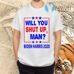 Will You Shut Up Man Biden Harris 2020 Funny Debate Quotes T-Shirt