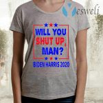 Will You Shut Up Man Biden Harris 2020 Funny Debate Quotes T-Shirts