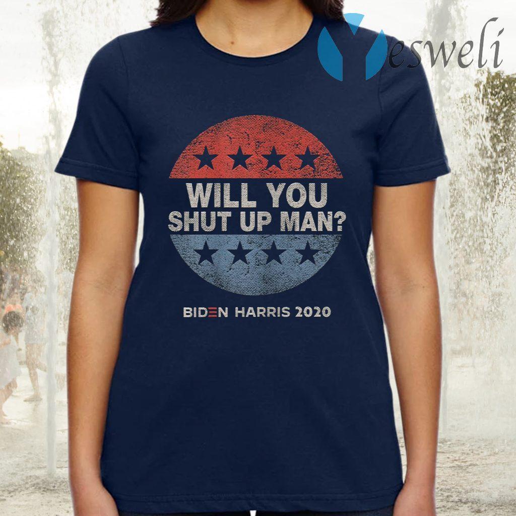 Will You Shut Up Man Biden Harris 2020 T-Shirt