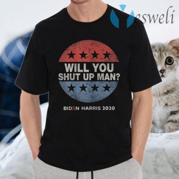 Will You Shut Up Man Biden Harris 2020 T-Shirts