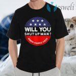 Will You Shut Up Man Biden-Harris 2020 T-Shirts