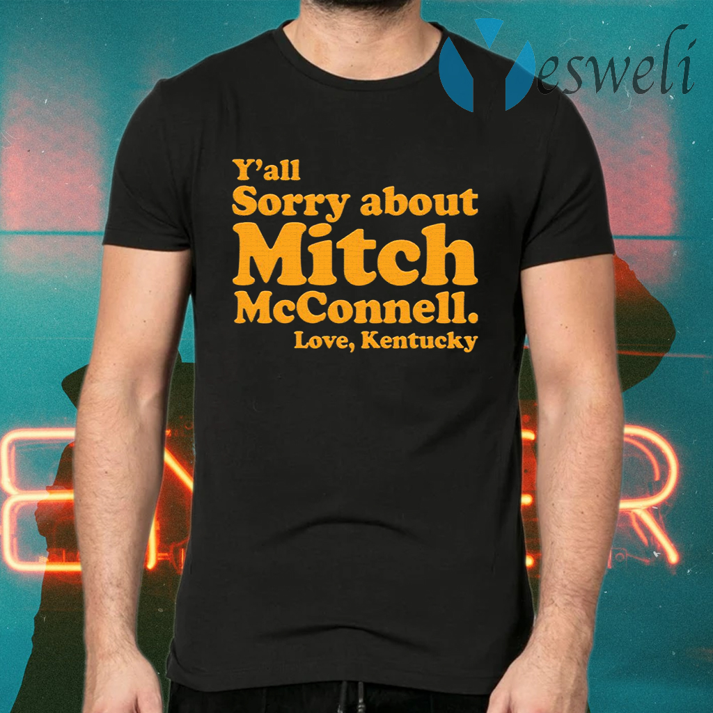 Y'all sorry about Mitch McConnell love Kentucky T-Shirts