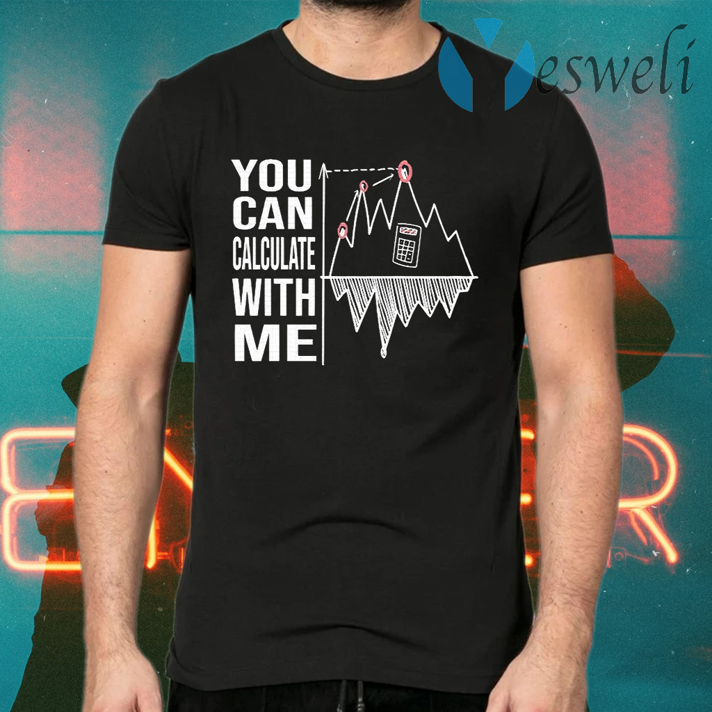 You Can Calculate With Me T-Shirts