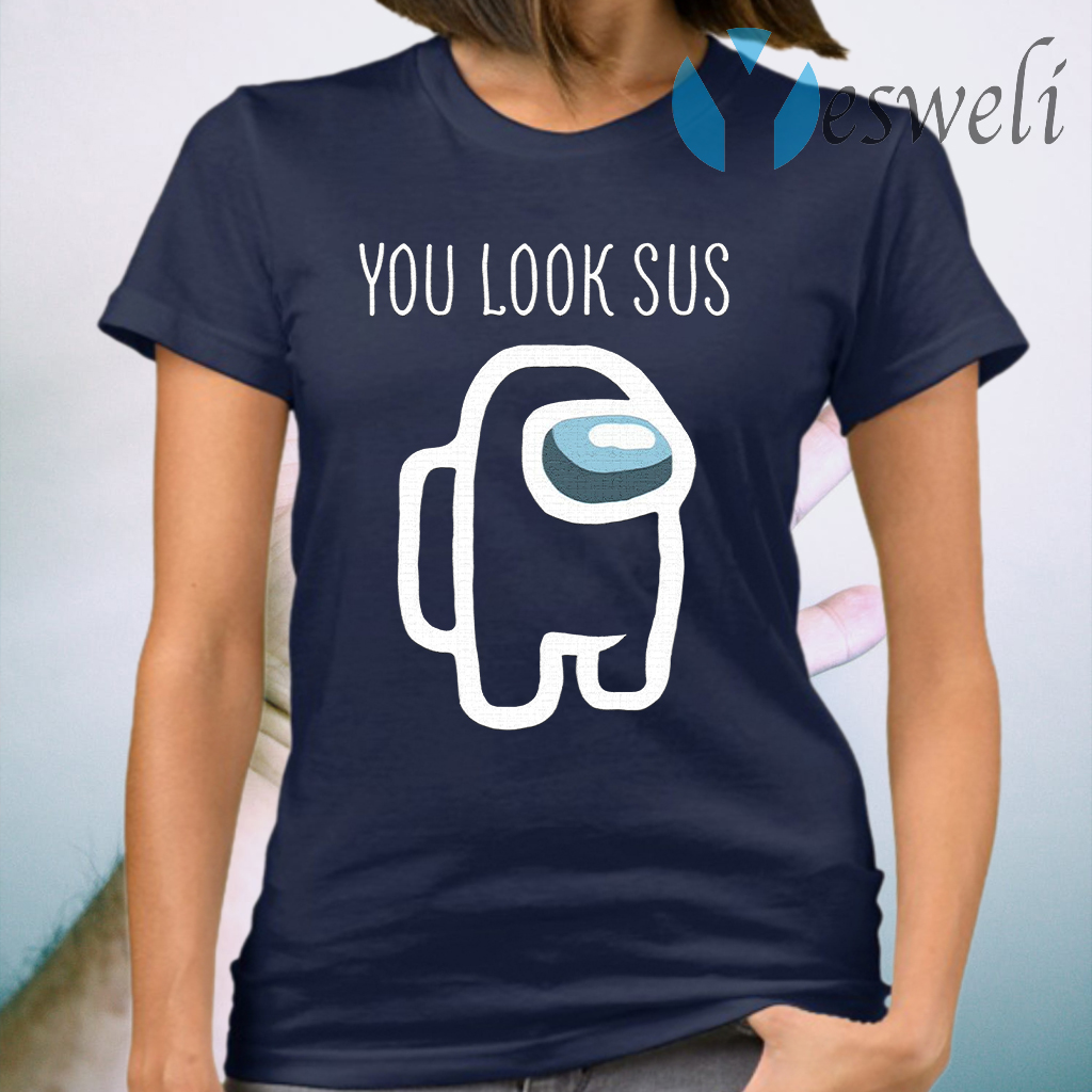 You Look Sus Among Us T-Shirt