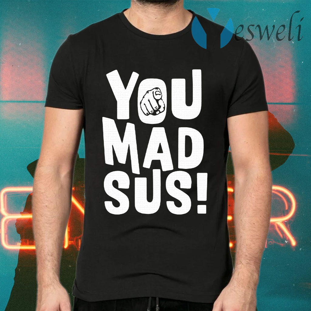 You Mad Sus T-Shirts