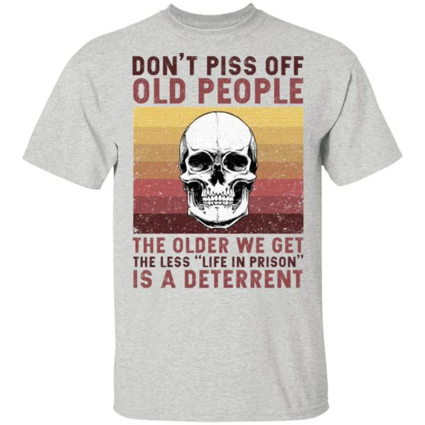 Don't Piss Off Old People The Older We Get The Less Life In Prison Is A Deterrent Vintage Skull T-Shirt