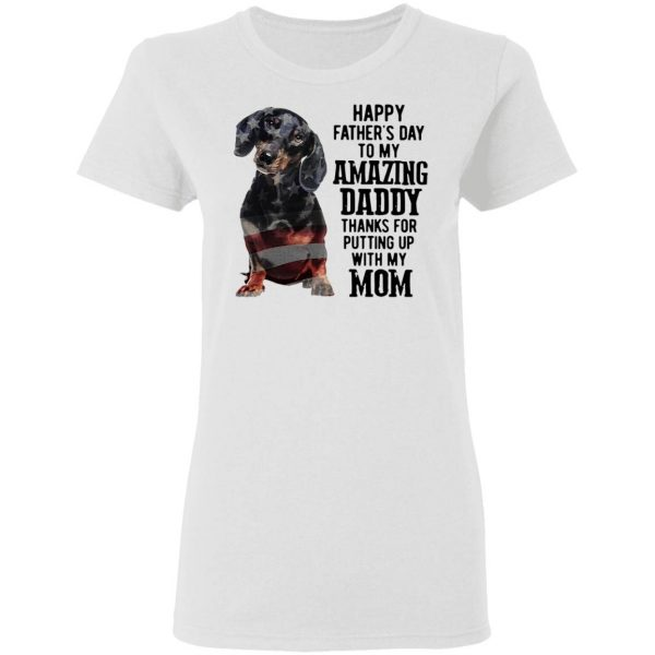 Dachshund Happy Father's Day To My Amazing Daddy Thanks For Putting Up With My Mom T-Shirt
