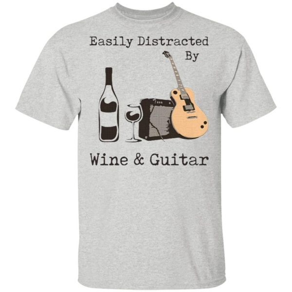 Easily Distracted By Wine And Guitar T-Shirt