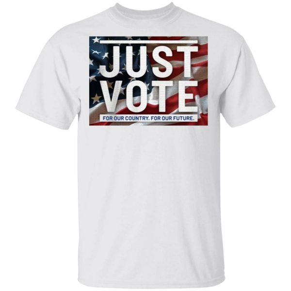 Just vote for our country for our future T-Shirt