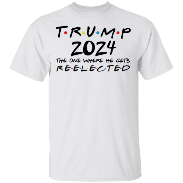Trump 2024 The One Where He Gets Reelected T-Shirt
