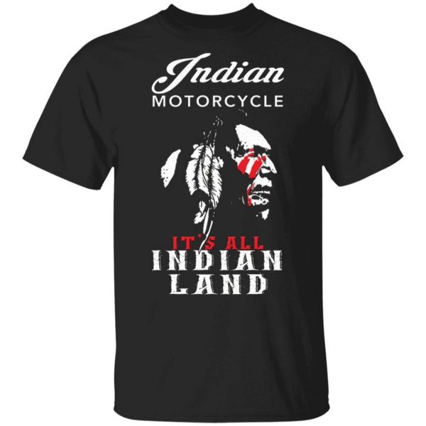 Indian Motorcycle It's All Indian Land T-Shirt