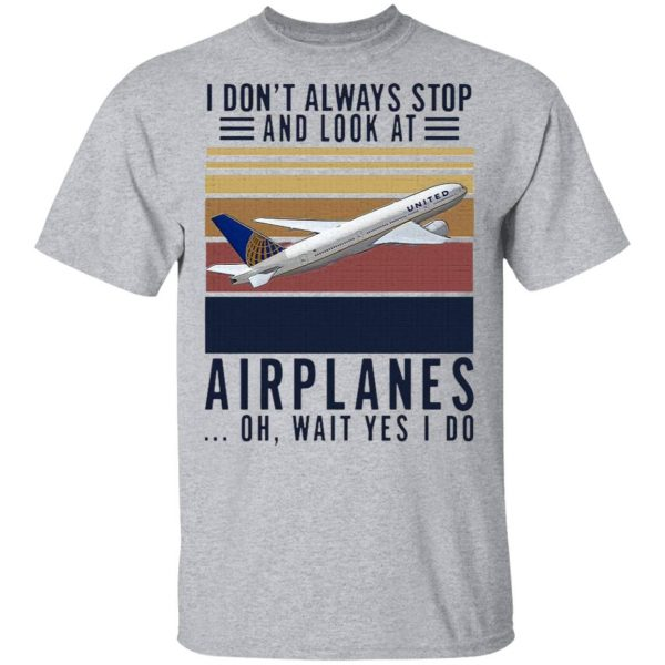 I Don t Always Stop And Look At Airplanes Oh Wait Yes I Do Vintage T-Shirt