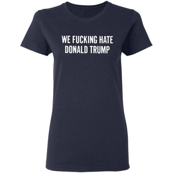 We Fucking Hate Donald Trump T-Shirt