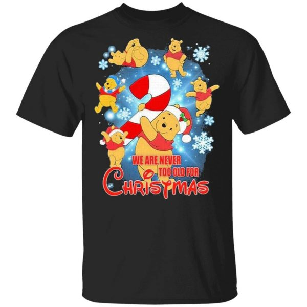 We Are Never Too Old For Poohs Christmas T-Shirt