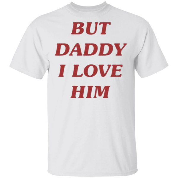 Harry But Daddy I Love Him T-Shirt
