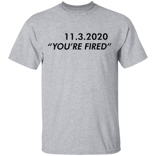 11 3 2020 you're fired T-Shirt