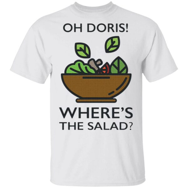 Oh Doris Where's The Salad T-Shirt
