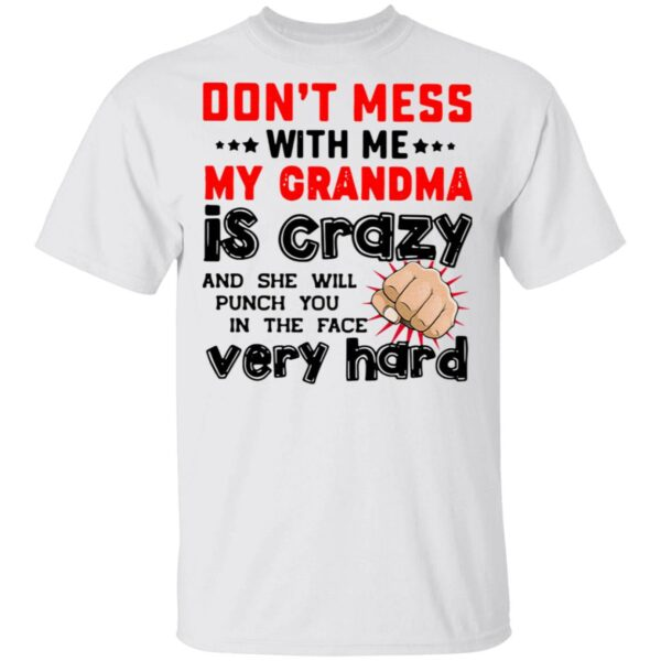 Don't Mess With Me My Grandma Is Crazy And She Will Punch You In The Face Very Hard T-Shirt