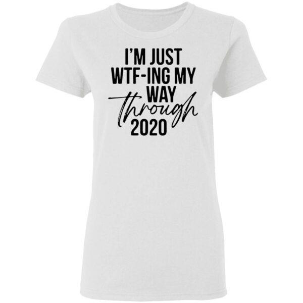 I'm Just Wtf-ing My Way Through 2020 T-Shirt