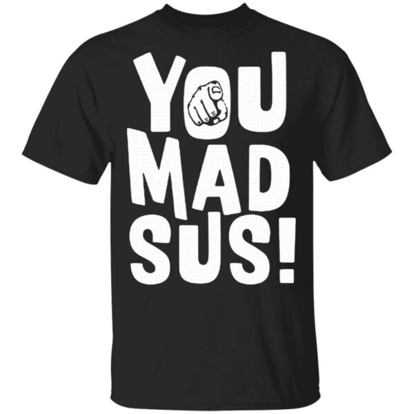 You Mad Sus T-Shirt
