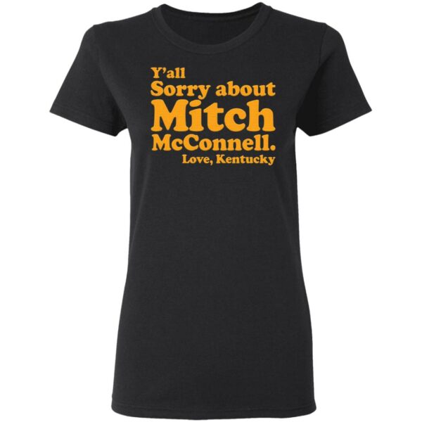 Y'all sorry about Mitch McConnell love Kentucky T-Shirt