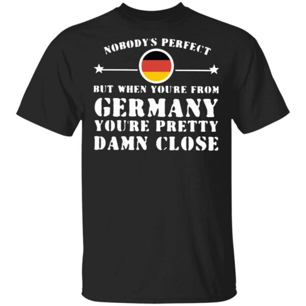 Nobody's Perfect But When You're From Germany You're Pretty Damn Close T-Shirt