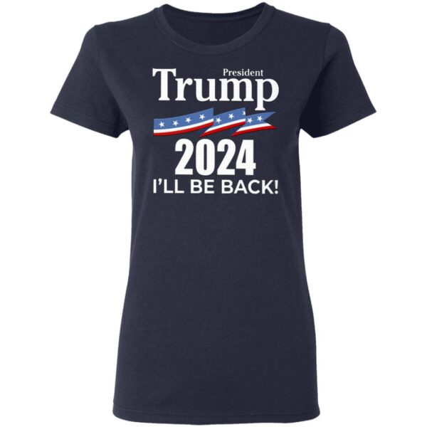 President Trump 2024 I Will Be Back T-Shirt