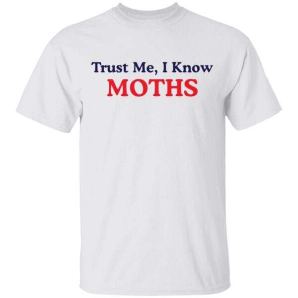 Trust Me I Know Moths T-Shirt