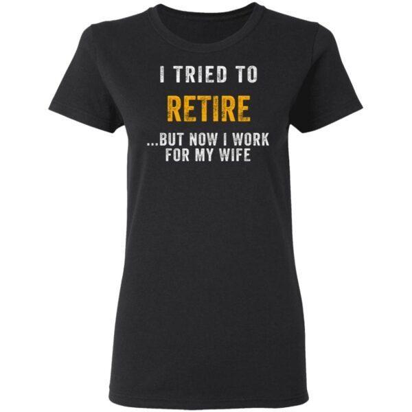 I Tried To Retire T-Shirt