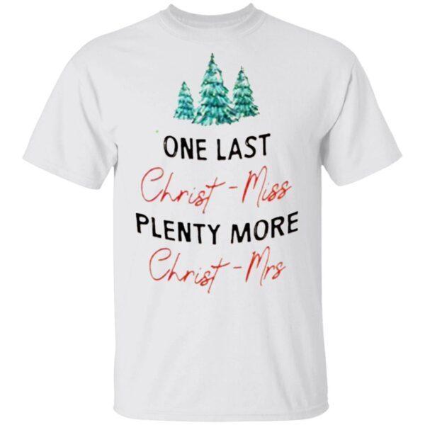 One Last Christ Miss Plenty More Christ Mrs T-Shirt