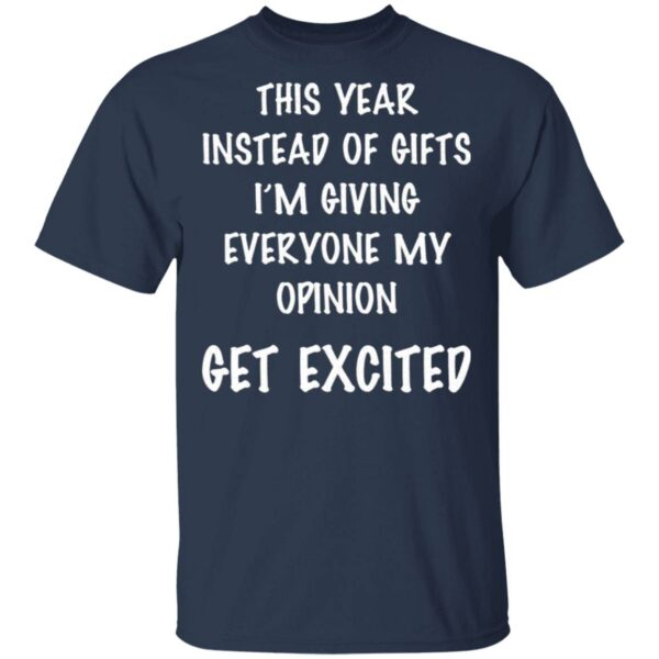 This Year Instead Of Gifts I'm Giving Everyone My Opinion Get Excited T-Shirt