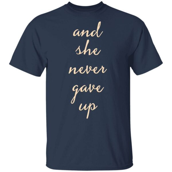 And She Never Gave Up T-Shirt