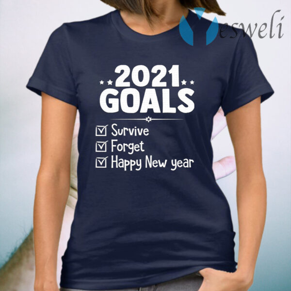 2021 Goals Survive Forget 2020 Pandemic Happy New Year Ever 2021 Gift T-Shirt
