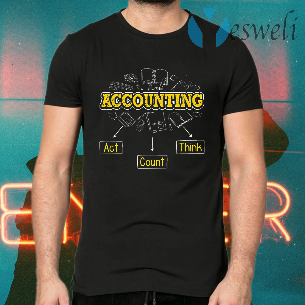 Accountant Act Count And Think T-Shirts