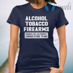 Alcohol tobacco firearms sounds like the perfect corner store to me T-Shirt