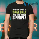 All I care about is baseball and like maybe 3 people T-Shirts