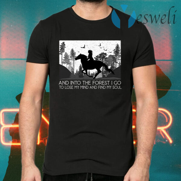 And Into The Forest I Go To Lose My Mind And Find My Soul T-Shirts