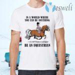 Be An Equestrian T-Shirts