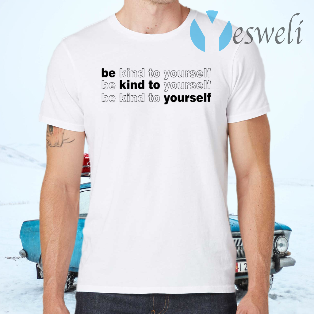 Be Kind To Yourself T-Shirts