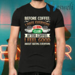 Before Coffee I Hate Everyone After Coffee I Feel Good About Hating Everyone T-Shirts