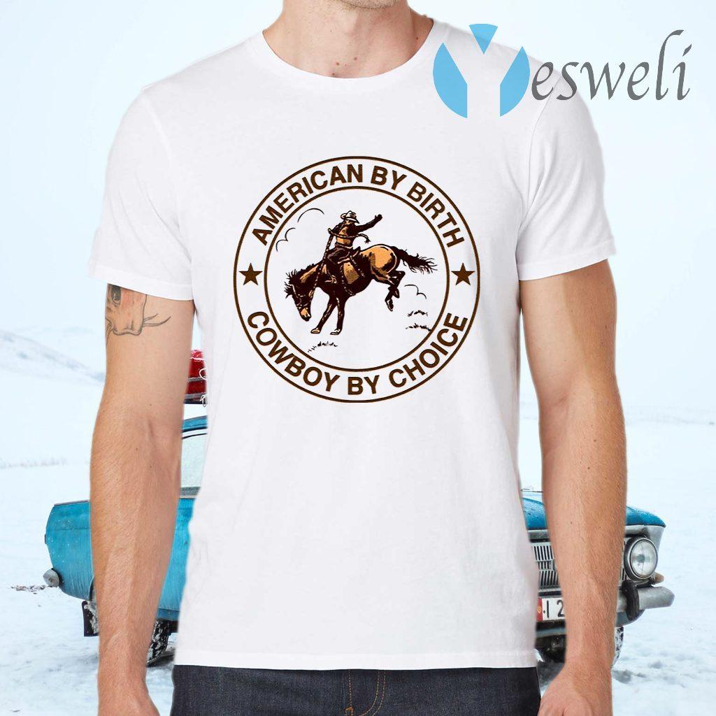 Cowboy American By Birth Cowboy By Choice T-Shirts