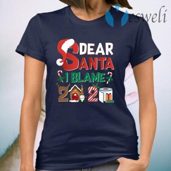 Dear Santa I Blame 2020 Funny Christmas T-Shirt