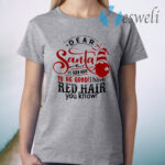 Dear Santa It's Been Hard To Be Good I Have Red Hair You Know T-Shirt