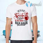 Dear Santa It's Been Hard To Be Good I Have Red Hair You Know T-Shirts