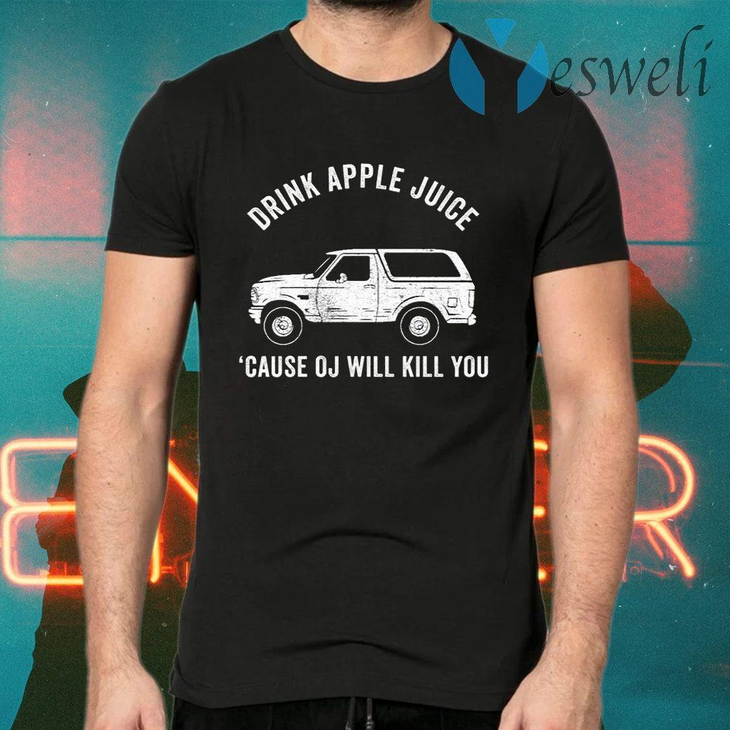 Drink Apple Juice Because Oj Will Kill You T-Shirts