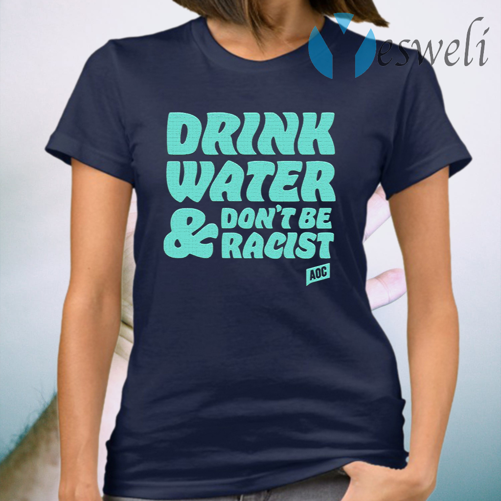 Drink Water Don't Be Racist T-Shirt