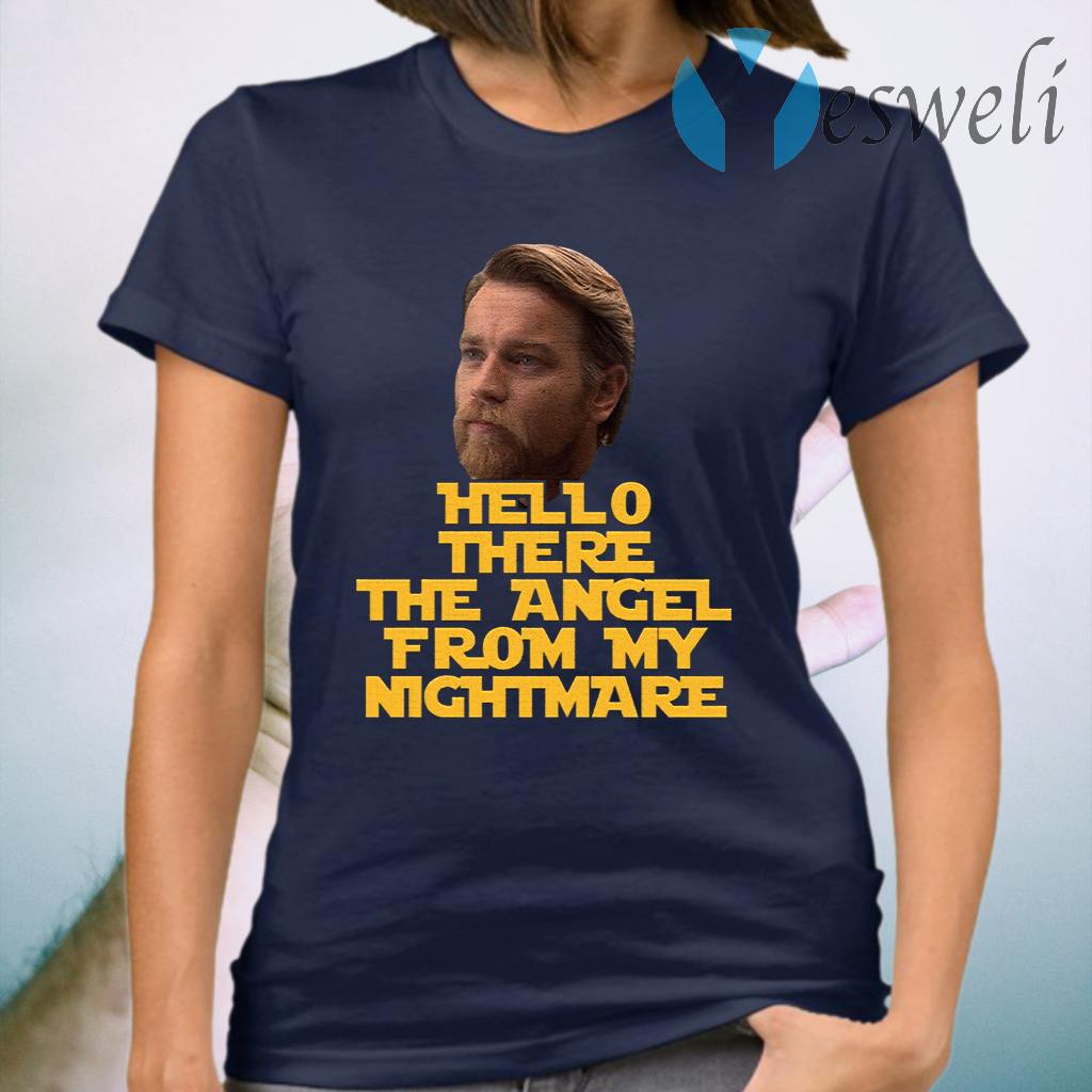 Ewan Mcgregor Hello There The Angel From My Nightmare T-Shirt