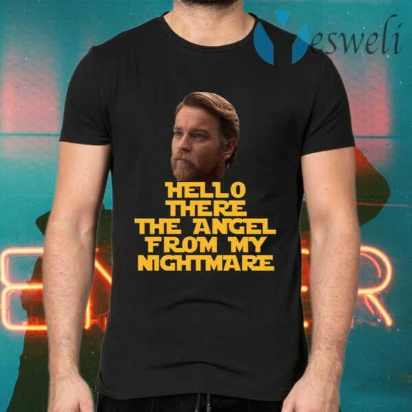 Ewan Mcgregor Hello There The Angel From My Nightmare T-Shirts