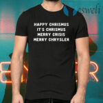 Happy Christmus It's Chrismus Merry Crisis Merry Chrysler Christmas T-Shirts